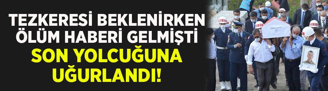 Tezkeresi beklenirken ölüm haberi gelen Mehmet Ali Sağlam son yolculuğuna uğurlandı!