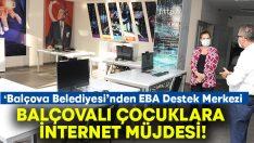 Balçovalı Çocuklara İnternet Müjdesi.. Balçova'ya EBA Destek Merkezi