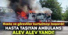 Hasta taşıyan ambulans alev alev yandı!
