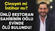 İzmir Balçova'da ünlü restoranın sahibinin oğlu Barış Dev evinde ölü bulundu!