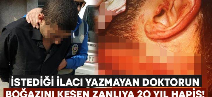 İzmir'de istediği ilacı yazmayan doktorun boğazını kesen zanlıya 20 yıl hapis!