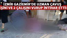 İzmir Gaziemir'de Uzman Çavuş eşi ve 2 çalışanını vurdu.. Ardından intihar etti!