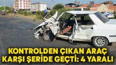 Kontrolden çıkan araç karşı şeride geçti.. 4 kişi yaralandı!