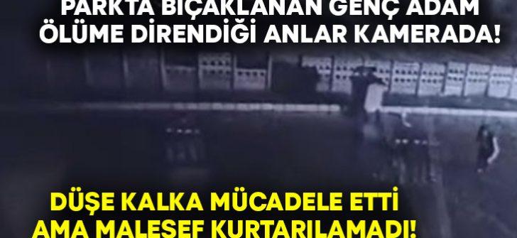 Parktaki tartışmada bıçaklanan Kerem Arslan'ın ölüme direndiği anlar kamerada!