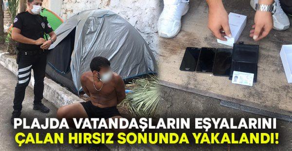 Plajda vatandaşların eşyalarını çalan hırsız sonunda yakalandı!