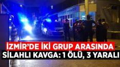 İzmir'de iki grup arasında silahlı kavga: 1 ölü, 3 yaralı