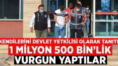 Kendilerini devlet yetkilisi olarak tanıtıp 1 milyon 500 bin'lik vurgun yaptılar