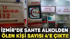 İzmir'de sahte alkolden ölen kişi sayısı 4'e çıktı!