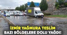 İzmir yağmura teslim.. Bazı bölgelerde dolu yağışı görüldü!
