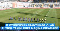 17 futbolcusu karantinada olan Çorum FK, kupa maçına çıkamadı!