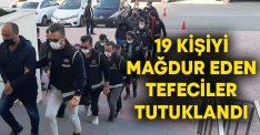 19 kişiyi mağdur eden tefeciler tutuklandı