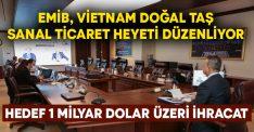 EMİB, Vietnam Doğal Taş Sanal Ticaret Heyeti düzenliyor.. Hedef 1 milyar dolar üzeri ihracat