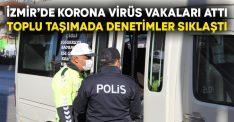 İzmir'de korona virüs vakaları attı! Toplu taşımada denetimler sıklaştı
