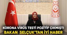 Korona virüs testi pozitif çıkmıştı.. Bakan  Selçuk'tan iyi haber