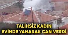 Zeynep Bayram evinde yanarak can verdi