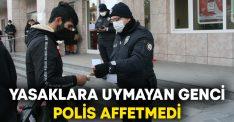 Yasaklara uymayan genci polis affetmedi