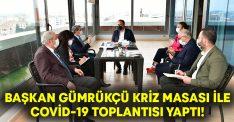 Başkan Gümrükçü'den belediye kriz masası ile Covid-19 için toplantısı yaptı!
