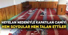Heyelan nedeniyle kapatılan camiyi hem soydular hem talan ettiler!