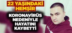 22 yaşındaki hemşir Hasan Baştuğ koronavirüse yenildi