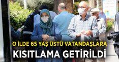 O ilde 65 yaş üstü vatandaşlara kısıtlama getirildi