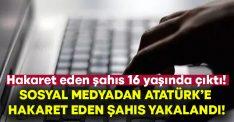 Sosyal medyadan Atatürk'e hakaret eden şahıs yakalandı!