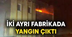 İzmir'de iki ayrı fabrikada yangın çıktı