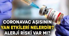 Türkiye'de uygulanan Coronavac aşısının yan etkileri nelerdir? Alerji riski var mı?