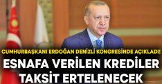 Cumhurbaşkanı Erdoğan Denizli kongresinde açıkladı! Esnafa verilen kredilerde taksit ertelenecek