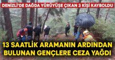Denizli'de dağda yürüyüşe çıkan 3 kişi kayboldu! 13 saatlik aramanın ardından bulunan gençlere ceza yağdı