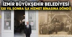 İzmir Büyükşehir Belediyesi 130 yıl sonra ilk hizmet binasına döndü