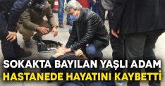 Sokakta bayılan Orhan Türkili hastanede hayatını kaybetti
