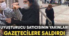 Uyuşturucu satıcısının yakınları gazetecilere saldırdı