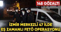 İzmir merkezli 47 ilde eş zamanlı FETÖ operasyonu: 148 gözaltı kararı