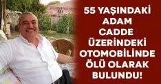 55 yaşındaki Yusuf Güzelsoy otomobilinde ölü bulundu!