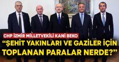 """CHP İzmir Milletvekili Kani Beko """"Şehit yakınları ve gaziler için toplanan paralar nerede?"""""""