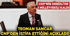 CHP'nin Denizli'de 1 milletvekili kaldı! Teoman Sancar CHP'den istifa ettiğini açıkladı