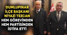 Dumlupınar İlçe Başkanı Niyazi Tezcan hem görevinden hem partisinden istifa etti