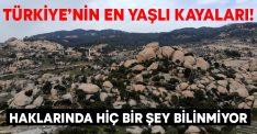 Türkiye'nin en yaşlı kayaları! Haklarında hiç bir şey bilinmiyor