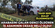 Aracını çalan Murat Alınç'ı öldüren iş adamı Ömer Er'e hapis cezası verildi!