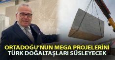 Ortadoğu'nun mega projelerini Türk doğal taşları süsleyecek