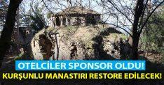 Otelciler sponsor oldu.. Kurşunlu Manastırı restore edilecek