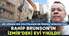 Rahip Brunson'ın İzmir'de evi yıkıldı!