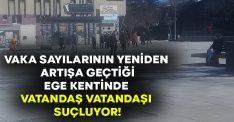 Vaka sayılarının arttığı Ege kentinde vatandaş yine 'vatandaşı' suçladı