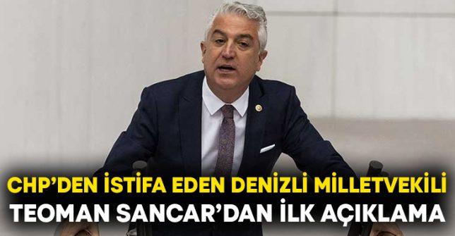CHP'den istifa eden Denizli Milletvekili Teoman Sancar'dan ilk açıklama