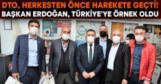 DTO, Herkesten Önce Harekete Geçti! Başkan Erdoğan, Türkiye'ye örnek oldu