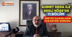"""Ahmet Deda ile Sesli Köşe'de 11.bölüm: """"Üretici Kadınların Pazaryeri Sorunu"""""""