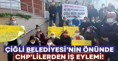 Çiğli Belediyesi'nin önünde CHP'lilerden iş eylemi!