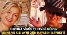 Korona virüs tedavisi gören anne ve kızı aynı gün hayatını kaybetti