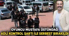 Oyuncu Mustafa Üstündağ adli kontrol şartı ile serbest bırakıldı