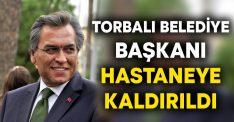 Torbalı Belediye Başkanı İsmail Uygun hastaneye kaldırıldı